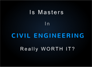 Is Masters in Civil Engineering Really Worth It?